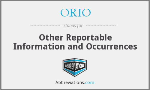 ORIO - Other Reportable Information and Occurrences