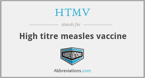 HTMV - High titre measles vaccine