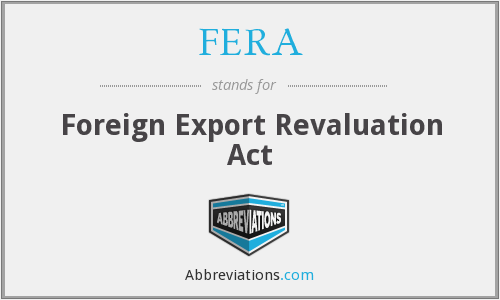 FERA - Foreign Export Revaluation Act