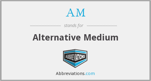 AM - Alternative Medium