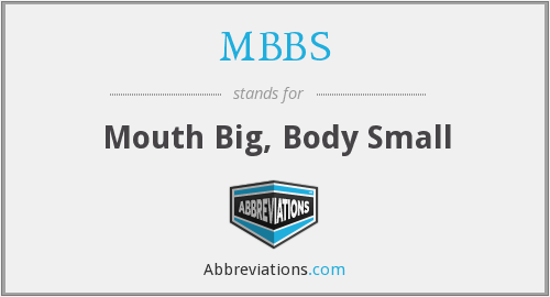 MBBS - Mouth Big, Body Small