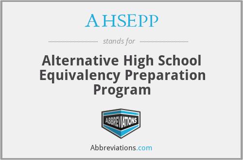 AHSEPP - Alternative High School Equivalency Preparation Program