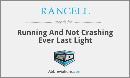 RANCELL - Running And Not Crashing Ever Last Light