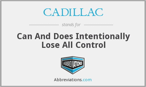 CADILLAC - Can And Does Intentionally Lose All Control