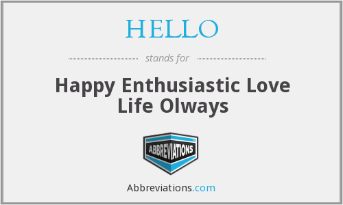 HELLO - Happy Enthusiastic Love Life Olways