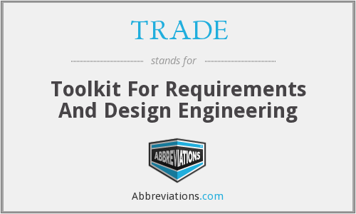 TRADE - Toolkit For Requirements And Design Engineering