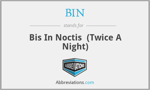 BIN - Bis In Noctis  (Twice A Night)