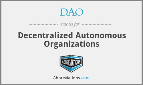 DAO - Decentralized Autonomous Organizations