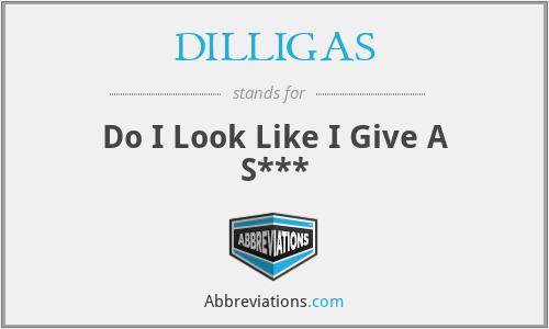 DILLIGAS - Do I Look Like I Give A S***