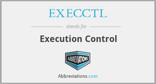 EXECCTL - Execution Control