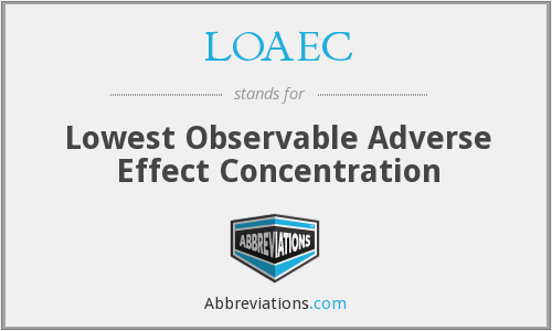LOAEC - Lowest Observable Adverse Effect Concentration