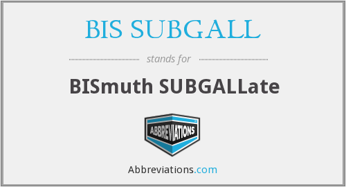 What does BIS SUBGALL stand for?