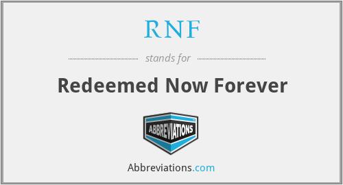 RNF - Redeemed Now Forever