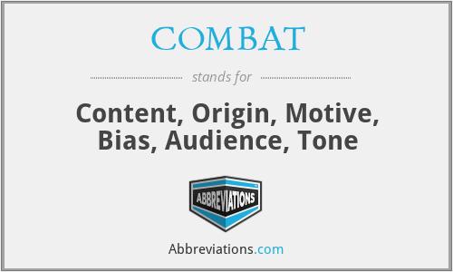 COMBAT - Content, Origin, Motive, Bias, Audience, Tone