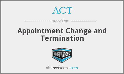 ACT - Appointment Change and Termination
