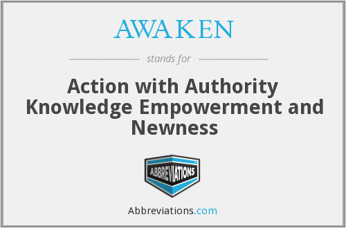 AWAKEN - Action with Authority Knowledge Empowerment and Newness