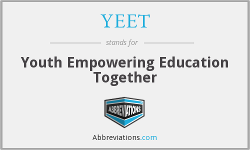 YEET - Youth Empowering Education Together