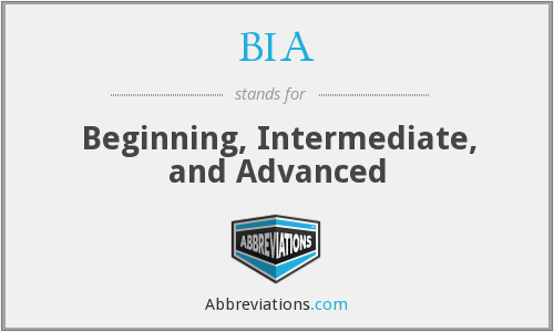 BIA - Beginning, Intermediate, and Advanced