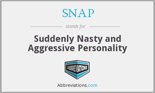 SNAP - Suddenly Nasty and Aggressive Personality