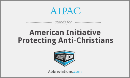 AIPAC - American Initiative Protecting Anti-Christians