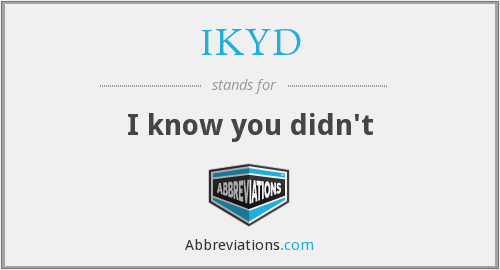 IKYD - I know you didn't