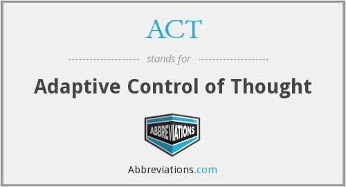 ACT - Adaptive Control of Thought