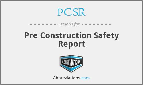 PCSR - Pre Construction Safety Report