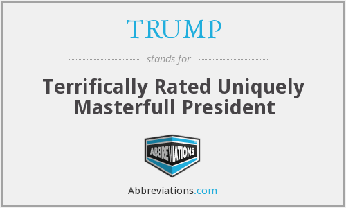 TRUMP - Terrifically Rated Uniquely Masterfull President