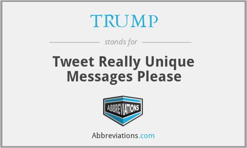 TRUMP - Tweet Really Unique Messages Please