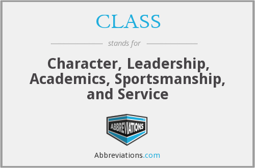 CLASS - Character, Leadership, Academics, Sportsmanship, and Service