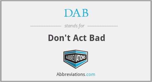 DAB - Don't Act Bad