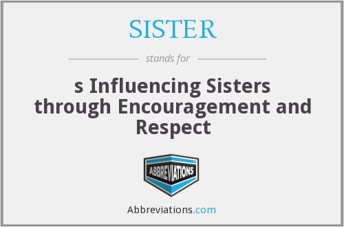 SISTER - s Influencing Sisters through Encouragement and Respect