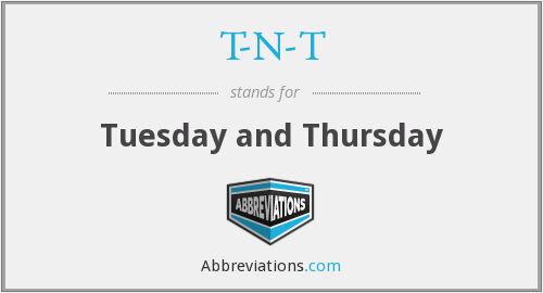 T-N-T - Tuesday and Thursday