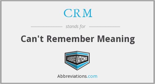 CRM - Can't Remember Meaning