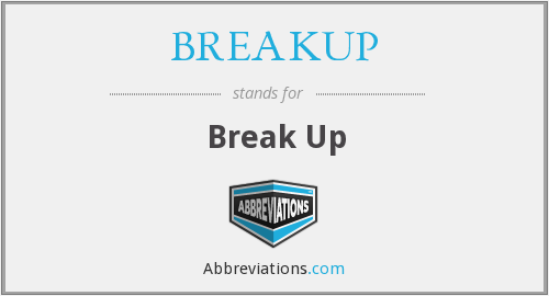 What does BREAKUP stand for?