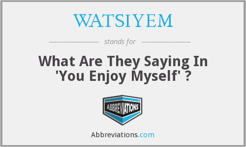 What does WATSIYEM stand for?