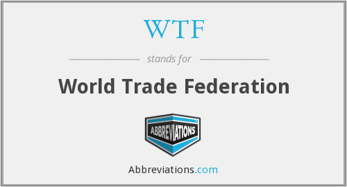 WTF - World Trade Federation