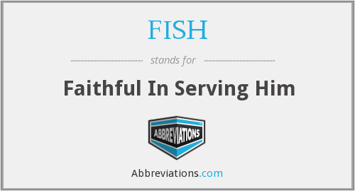 FISH - Faithful In Serving Him