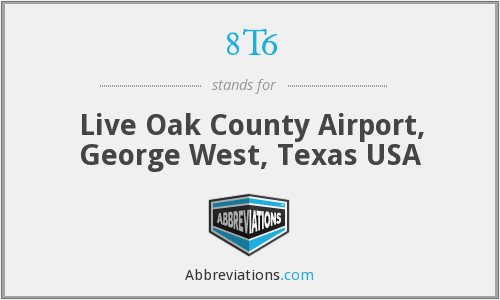 8T6 - Live Oak County Airport, George West, Texas USA