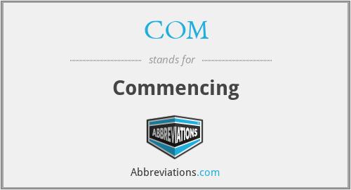 COM - Commencing