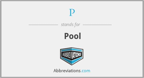 P - Pool