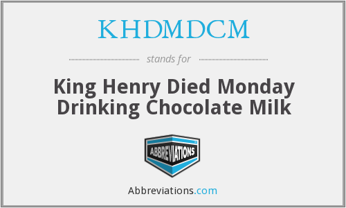 KHDMDCM - King Henry Died Monday Drinking Chocolate Milk