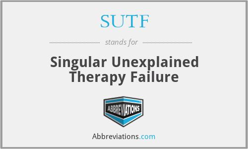 SUTF - Singular Unexplained Therapy Failure