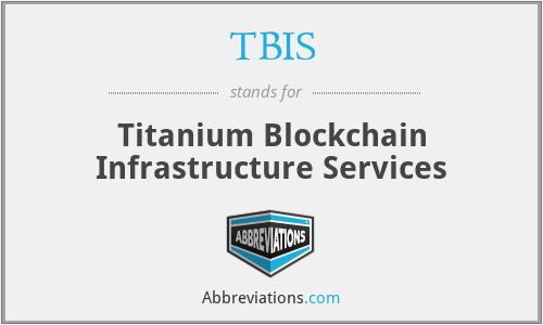 TBIS - Titanium Blockchain Infrastructure Services