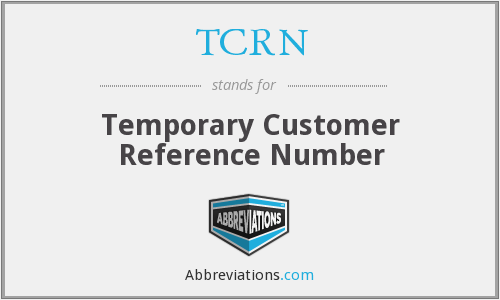 TCRN - Temporary Customer Reference Number