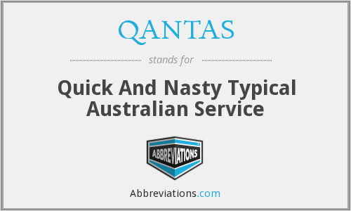 QANTAS - Quick And Nasty Typical Australian Service