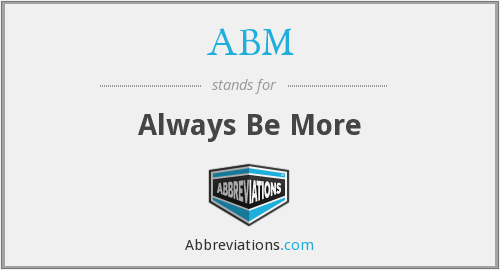 ABM - Always Be More