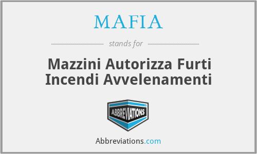 MAFIA - Mazzini Autorizza Furti Incendi Avvelenamenti