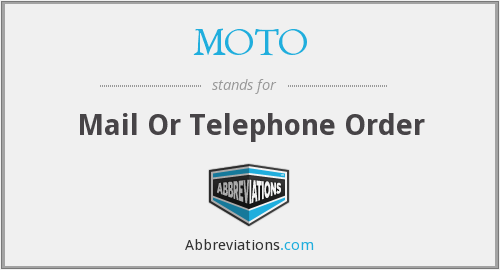 MOTO - Mail Or Telephone Order