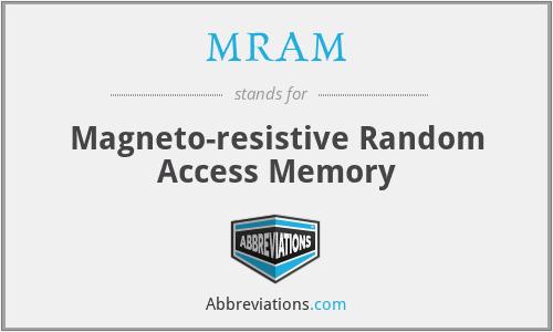 MRAM - Magneto-resistive Random Access Memory